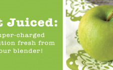 Get Juiced: Super-charged nutrition fresh from your blender!
