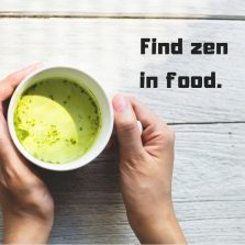 Find zen in food.