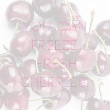 You can freeze fresh cherries…