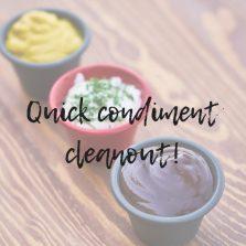 Condiment cleanout.
