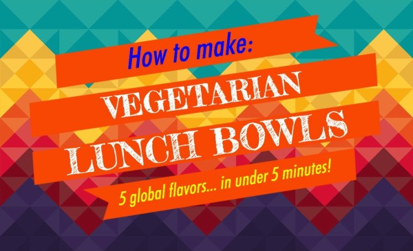 How To Make: Vegetarian Lunch Bowls Guide