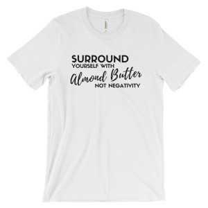 Surround Yourself with Almond Butter – t-shirt