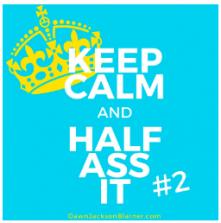 Keep Calm & Half-Ass It #2