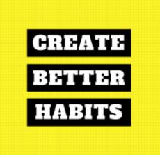 Create Better Habits